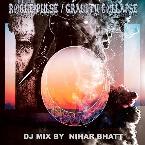 ROGUE PULSE / GRAVITY COLLAPSE DJ Mix  from   NIHAR  BHATT