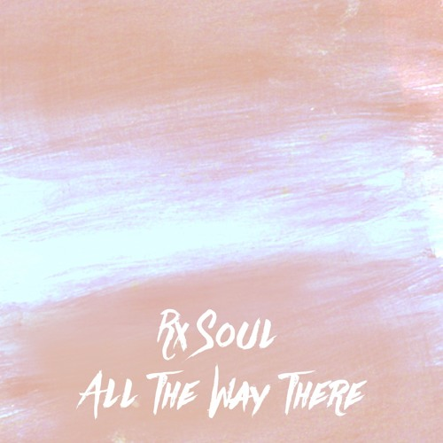 rx Soul - All The Way There [Thissongissick.com Premiere] [Free Download]