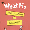 The What Ifs (Googie & Henry Canyons)