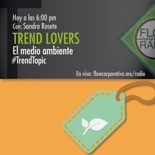 Trend Lovers 105 - El Medio Ambiente como #TrendTopic