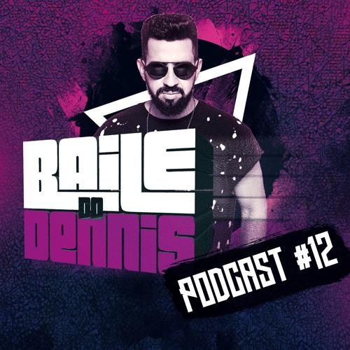 Baile do Dennis Podcast #12