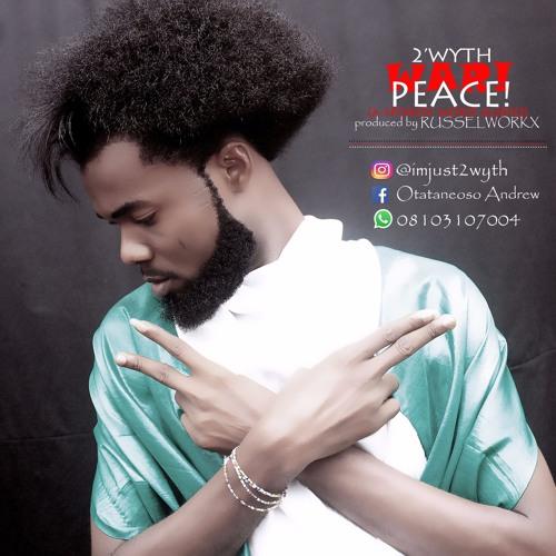 WAR! PEACE! by 2'WYTH