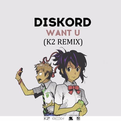 DISKORD - Want U ( K2 Remix )