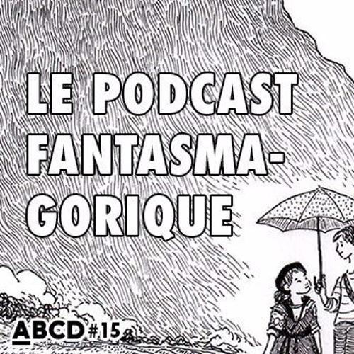 ABCD #15, Le Podcast Fantasmagorique