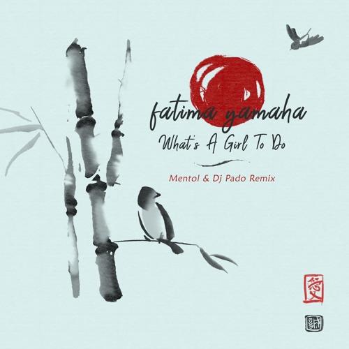 Fatima Yamaha - What's A Girl To Do (Mentol & Dj Pado Remix)