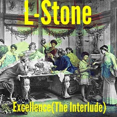 L-Stone-Excellence(The Interlude)prod by IGNORVNCE