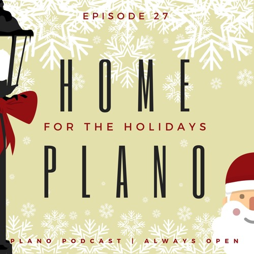Episode 27 | Home for the Holidays, Plano