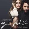 Aynur Aydın Feat. Turaç Berkay - Bana Aşk Ver