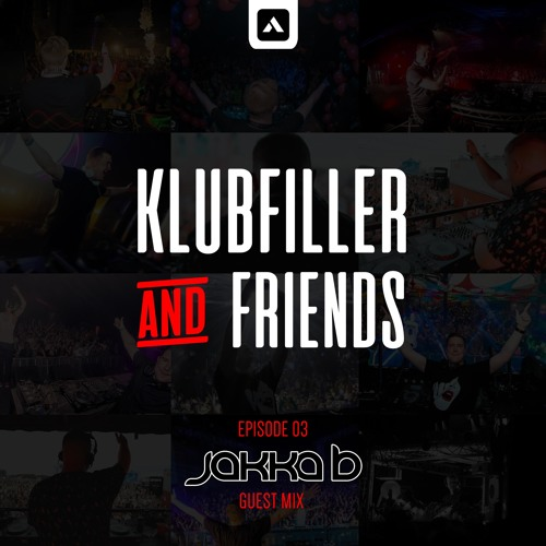 Klubfiller & Friends Episode 03 - Jakka B Guest Mix