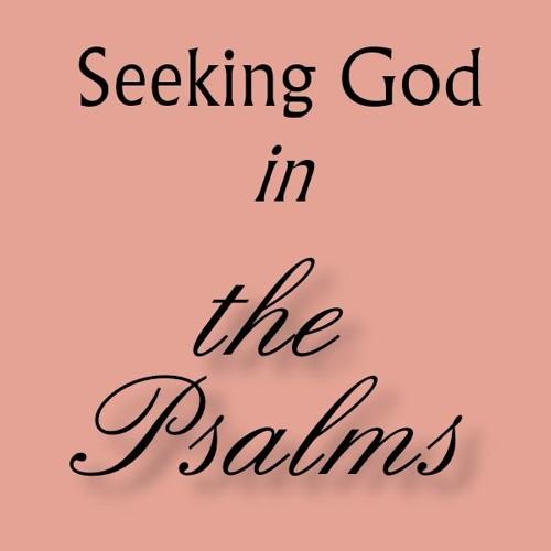 Seeking God in the Psalms, Week 1
