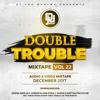 The Double Trouble Mixxtape 2017 Volume 22