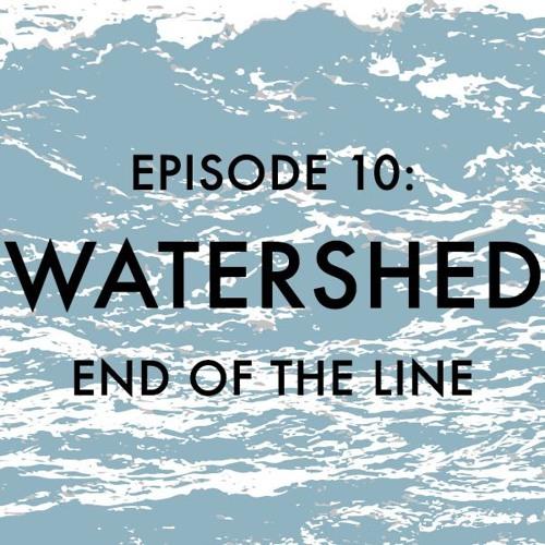 EPISODE 10: Watershed