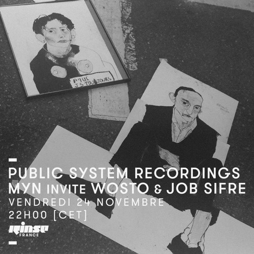 PUBLIC SYSTEM RECORDINGS - MYN invite WOSTO & JOB SIFRE | RINSE FRANCE - NOV 17
