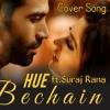 Hue Bechain | Ek Haseena Thi Ek Diwana Tha | Cover Song ft.Suraj Rana | New Bollywood Song 2017