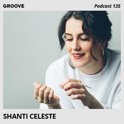 Groove Podcast 135 - Shanti Celeste