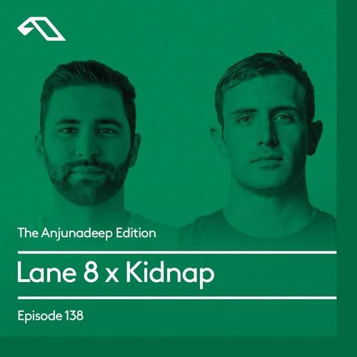 The Anjunadeep Edition 138 With Lane 8 & Kidnap
