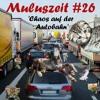 Muluszeit#26 - Chaos Auf Der Autobahn