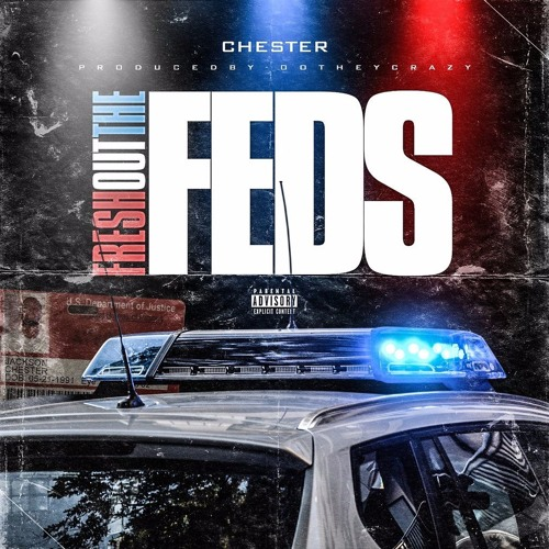 Chester - Fresh Out The Feds [Produced By Oothey Crazy]