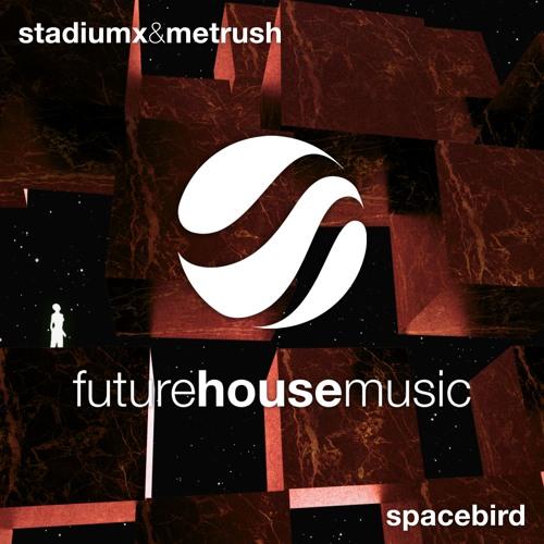 StadiumX & Metrush - Spacebird