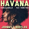 Camila Cabello - Havana Ft. Young Thug (Johnny I. Bootleg) FULL Version for FREE DOWNLOAD SOON!