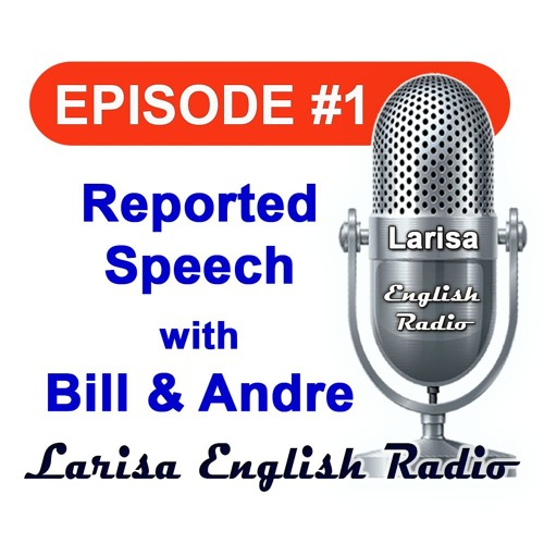 Reported Speech with Bill and Andre Larisa English Radio Episode 1