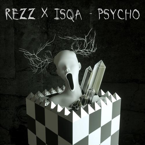 REZZ x Isqa - Psycho