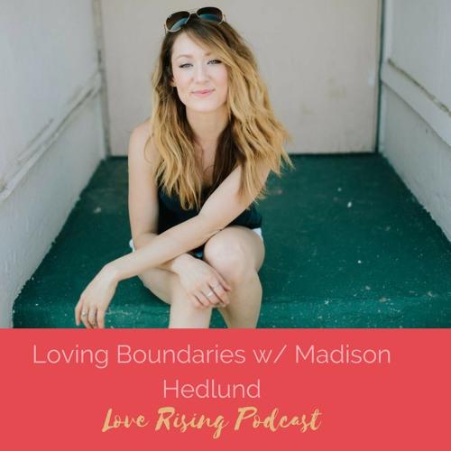 Episode 22: Loving Boundaries with Madison Hedlund