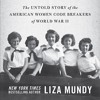 "Liza Mundy, ""Code Girls: The Untold Story of the American Women Code Breakers of World War II"""