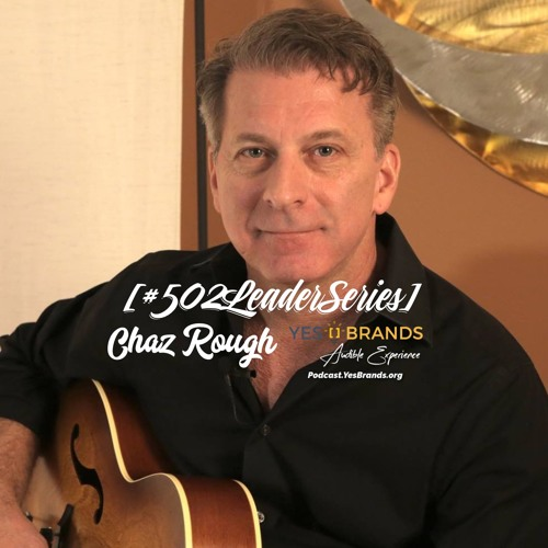#502LeaderSeries no. 59: Chaz Rough | Podcast Pioneer | Yogamazing
