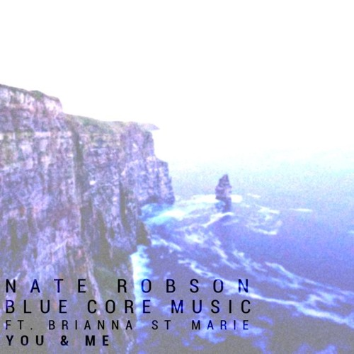 Nate Robson & Blue Core Music - You & Me (feat. Brianna St Marie)