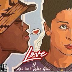 Love & All That Wild Shit pt 1