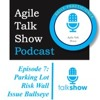 AGILETALKSHOW - S2E7 - Parking Lot | Risk Wall | Issues Bullseye