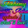 Download ALKHEMY WITH ASHA EP 2   What is Love? Mp3