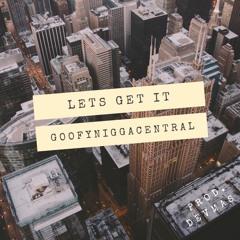 LETS GET IT (prod. Dev Mas) ft. GoofyNiggaCentral