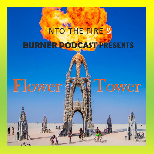 Into The Fire:  The Flower Tower at Black Rock City