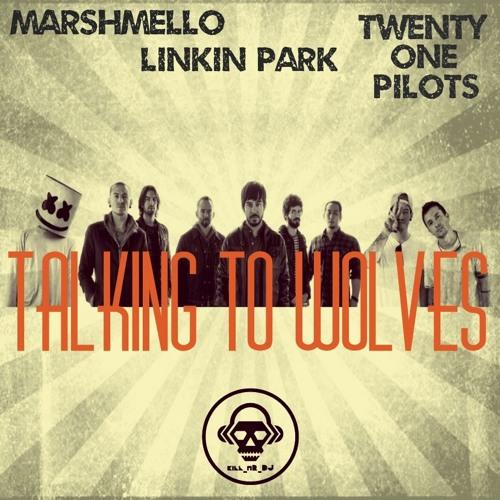 Talking To Wolves (Marshmello VS Linkin Park VS Twenty One Pilots