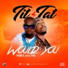 Download Tit - 4-Tat  Would You Still Love Me Mp3