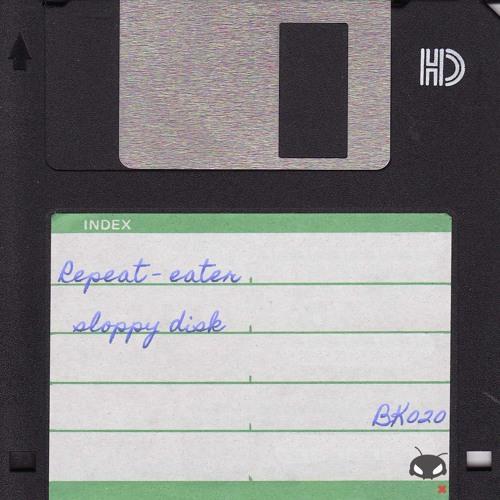 BK020 Repeat Eater - Sloppy Disk album previews