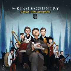 for KING & COUNTRY - Glorious (Strick Sounds Remix)