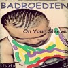 Badroedien Heart On Your Sleeve (produced By NAFTYCOLE)