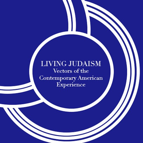 Living Judaism: Vectors of the Contemporary American Experience