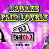 Laga Ke Fair Lovely DJ Dhiraj Mix (BHOJPURI HOT SONG)