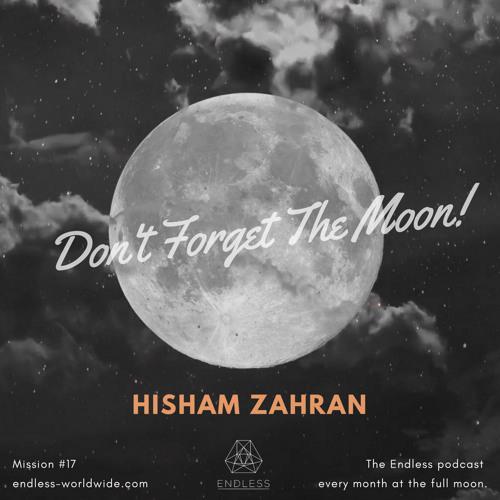 Don't Forget The Moon! 017 HISHAM ZAHRAN