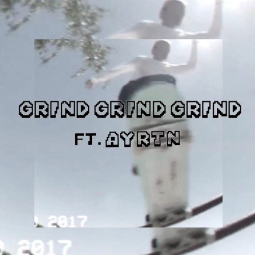 GRIND GRIND GRIND ft. ayrtn