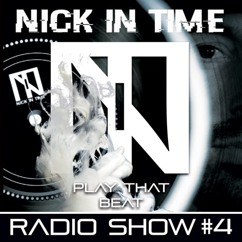 Nick In Time Radio Show EPISODE  #4 - PLAY THAT BEAT / Free Download