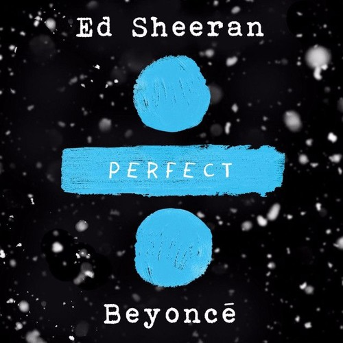 Ed Sheeran & Beyoncé - Perfect Duet (JulySeventh Remix)