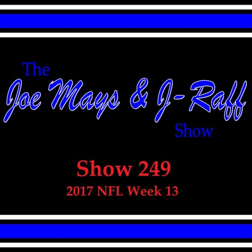 The Joe Mays & J-Raff Show: Episode 249 - 2017 NFL Week 13 Recap