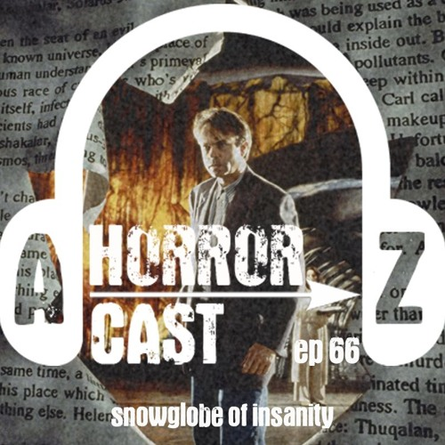 Ep 66 - In The Mouth Of Madness - Snowglobe Of Insanity