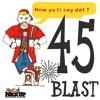 45 BLAST How Yu Fi Sey Dat?