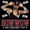 Bow Wow - Don't Know About That (YROR X Paul De Silva Remix)[FREE D/L]